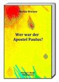 Wer war der Apostel Paulus? (eBook, PDF)