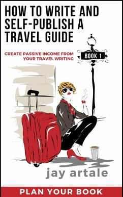 How to Write and Self-Publish a Travel Guide: Plan it (Book 1): Create Passive Income from your Travel Writing (eBook, ePUB)