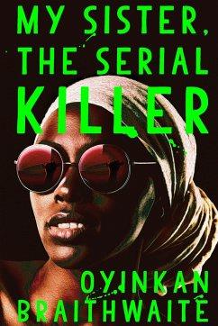 My Sister, the Serial Killer - Braithwaite, Oyinkan