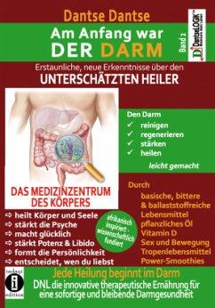 Am Anfang war DER DARM: Erstaunliche neue Erkenntnisse über den UNTERSCHÄTZTEN HEILER - Dantse, Dantse