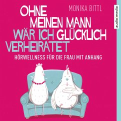 Ohne meinen Mann wär ich glücklich verheiratet (MP3-Download) - Bittl, Monika