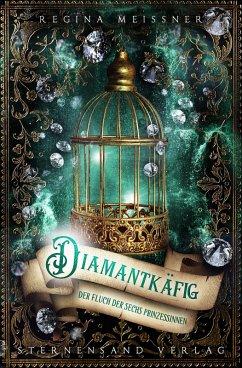 Der Fluch der sechs Prinzessinnen (Band 3): Diamantkäfig (eBook, ePUB) - Meißner, Regina