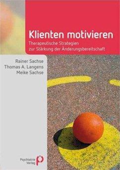 Klienten motivieren - Sachse, Rainer; Langens, Thomas A.; Sachse, Meike