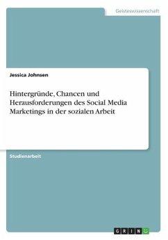 Hintergr¿nde, Chancen und Herausforderungen des Social Media Marketings in der sozialen Arbeit