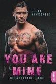 You are mine - Gefährliche Liebe