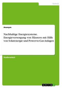 Nachhaltige Energiesysteme. Energieversorgung von H¿ern mit Hilfe von Solarenergie und Power-to-Gas-Anlagen