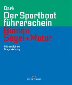 Der Sportbootführerschein Binnen Segel und Motor - Bark, Axel