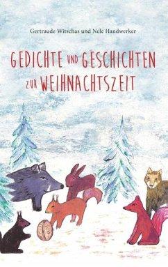 Gedichte und Geschichten zur Weihnachtszeit - Witschas, Gertraude; Handwerker, Nele