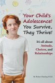 Your Child's Adolescence! You Survive, They Thrive!: It's All about Attitude, Choices, and Relationships