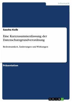 Eine Kurzzusammenfassung der Datenschutzgrundverordnung (eBook, PDF)