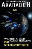 Die Raumflotte von Axarabor #21 - Der Weltenzerstörer (eBook, ePUB)