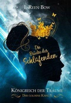 Der goldene Käfig - Die Brücke der Schlafenden / Königreich der Träume Bd.1 - Bow, I. Reen