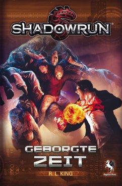 Shadowrun: Geborgte Zeit (eBook, ePUB) - King, R. L.