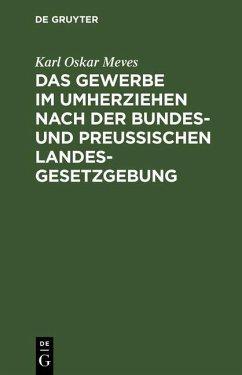 Das Gewerbe im Umherziehen nach der Bundes- und preußischen Landes-Gesetzgebung (eBook, PDF) - Meves, Karl Oskar