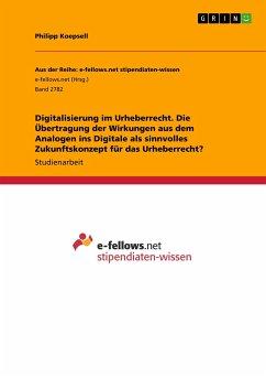 Digitalisierung im Urheberrecht. Die Übertragung der Wirkungen aus dem Analogen ins Digitale als sinnvolles Zukunftskonzept für das Urheberrecht?