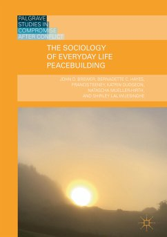 The Sociology of Everyday Life Peacebuilding (eBook, PDF) - Mueller-Hirth, Natascha; Wijesinghe, Shirley Lal; Teeney, Francis; Brewer, John D.; Dudgeon, Katrin; Hayes, Bernadette C.