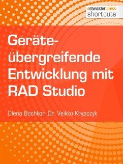 Geräteübergreifende Entwicklung mit RAD Studio (eBook, ePUB) - Krypczyk, Dr. Veikko; Bochkor, Olena