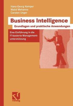 Business Intelligence - Grundlagen und praktische Anwendungen (eBook, PDF) - Kemper, Hans-Georg; Mehanna, Walid; Unger, Carsten