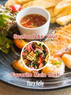 Seafood As Your Favorite Main Dish (eBook, ePUB)