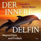 Der innere Delfin - Wege zu Glück und Freiheit (Ungekürzt) (MP3-Download)