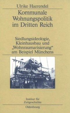 Kommunale Wohnungspolitik im Dritten Reich (eBook, PDF) - Haerendel, Ulrike