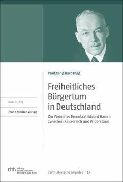 Freiheitliches Bürgertum in Deutschland - Hardtwig, Wolfgang