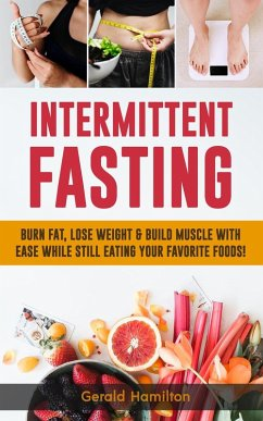 Intermittent Fasting: Burn Fat, Lose Weight and...