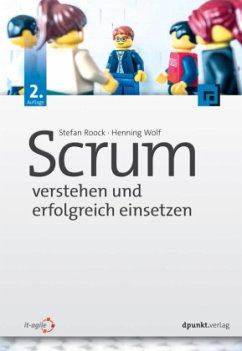 Scrum - verstehen und erfolgreich einsetzen - Roock, Stefan; Wolf, Henning