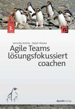 Agile Teams lösungsfokussiert coachen - Kotrba, Veronika; Miarka, Ralph