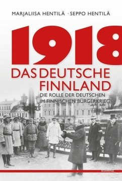 1918 - Das deutsche Finnland - Hentilä, Marjaliisa; Hentilä, Seppo