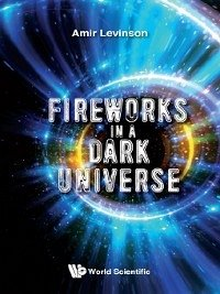 Fireworks in a Dark Universe (eBook, ePUB)
