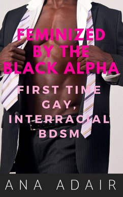 Feminized by the Black Alpha: First Time Gay, I...