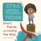 It's a Girl Thing!: Smart, Fierce, and Leading the Way