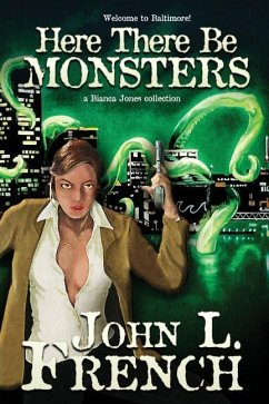 Here There Be Monsters: A Bianca Jones Collection