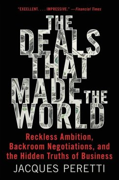 The Deals That Made the World: Reckless Ambition, Backroom Negotiations, and the Hidden Truths of Business - Peretti, Jacques