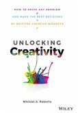 Unlocking Creativity: How to Solve Any Problem and Make the Best Decisions by Shifting Creative Mindsets
