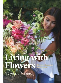 Living with Flowers: Blooms & Bouquets for the Home - Blossom, Rowan