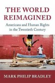 The World Reimagined: Americans and Human Rights in the Twentieth Century