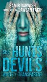 She Hunts Devils & White and Transparent