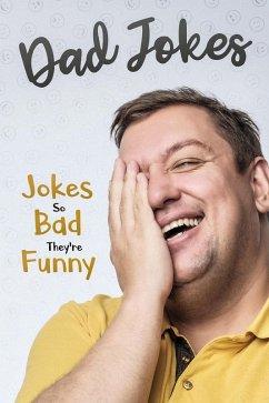 Dad Jokes: Jokes So Bad, They Are Funny (eBook, ePUB) - Smith, George