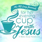 The 40 Day Journal for Her Evening Cup with Jesus