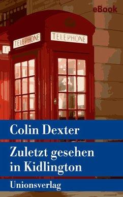 Zuletzt gesehen in Kidlington / Ein Fall für Inspector Morse Bd.2 (eBook, ePUB) - Dexter, Colin