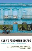Cuba's Forgotten Decade (eBook, ePUB)