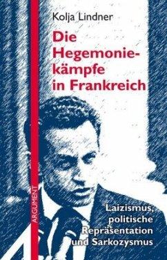 Die Hegemoniekämpfe in Frankreich: Laizismus, politische Repräsentation und Sarkozysmus (Mängelexemplar) - Lindner, Kolja
