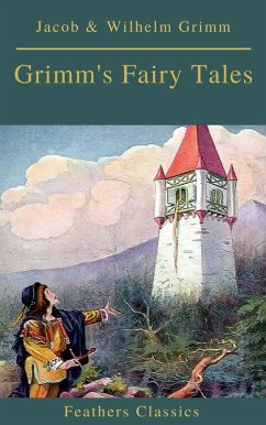 Grimm´s Fairy Tales: Complete and Illustrated (Best Navigation, Active TOC)( Feathers Classics) (eBook, ePUB)