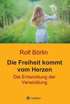 Die Freiheit kommt vom Herzen (eBook, ePUB) - Börlin, Rolf