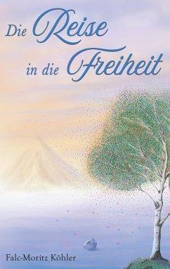 Die Reise in die Freiheit (eBook, ePUB)
