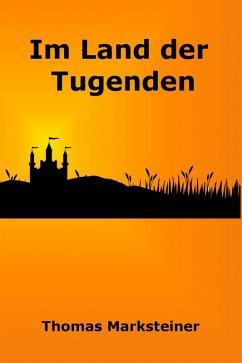 Im Land der Tugenden (eBook, ePUB) - Marksteiner, Thomas