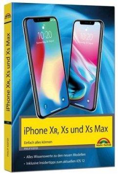 iPhone XR, XS und XS Max - Einfach alles können - Die Anleitung zu allen neuen iPhones mit iOS 12 - Kiefer, Philip