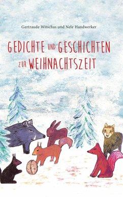 Gedichte und Geschichten zur Weihnachtszeit (eBook, ePUB) - Handwerker, Nele; Witschas, Gertraude